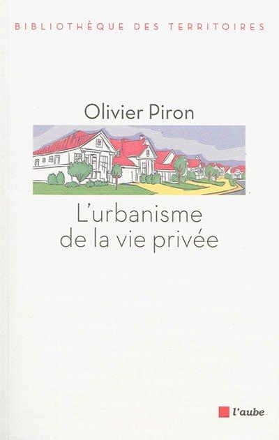 L'urbanisme de la vie privée. Crédits : Olivier Piron