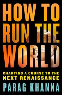 How to run the world, charting a course to the next Renaissance, de Parag Khanna (Random House, 2011)