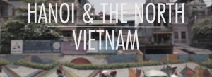 Hanoi & North Vietnam - Architecture by Road